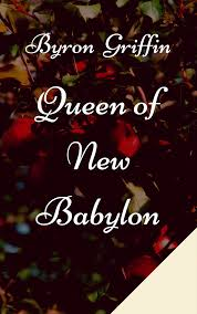 Queen of New Babylon by Byron Griffin
