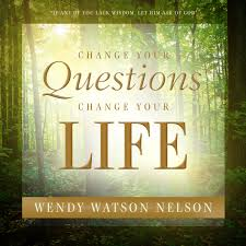 Change Your Questions, Change Your Life: Wendy Watson Nelson ...