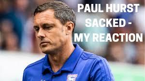 Paul Hurst Sacked - My Reaction - YouTube