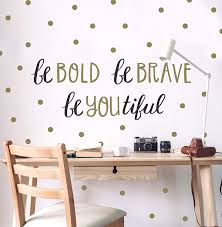 Amazon Com Wall Decor Inspirational Quote Peel And Stick Wall Decals Easy To Remove Black And Gold Vinyl Quote Be Bold Be Brave Be Youtiful Diy Decoration By Paper Riot