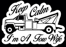 Keep Calm Im A Tow Wife Wrecker With Images Tow Truck Driver Trucker Quotes Truck Driver Wife