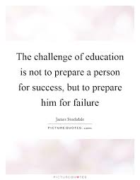 the challenge of education is not to prepare a person for