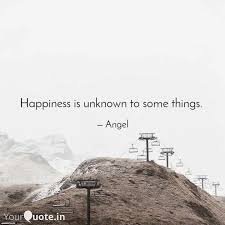 happiness is unknown to s quotes writings by angel hunter