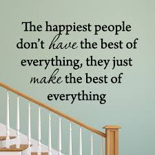 Vwaq The Happiest People Don T Have The Best Of Everything They Just Make The Best Of Everything Wall Decal Inspirational Family Home Decor Wall Stickers Quotes Walmart Com Walmart Com