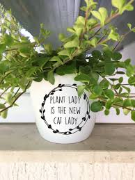 Diy Decal For Pot Planter Plant Lady Is The New Cat Lady Etsy