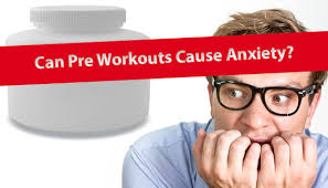 can pre workout supplements cause anxiety