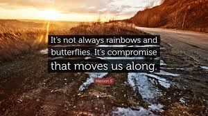 """maroon quote """"it s not always rainbows and butterflies it s"""