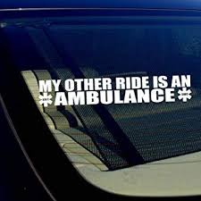 Amazon Com Owntheavenue My Other Ride Is An Ambulance Emt Ems Paramedic Vinyl Decal Sticker 19 Automotive