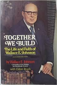 Together We Build: The Life and Faith of Wallace E. Johnson: Wallace E.  Johnson, Eldon Roark: 9780801588518: Amazon.com: Books