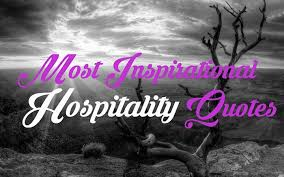 most inspirational hospitality quotes global hospitality portal