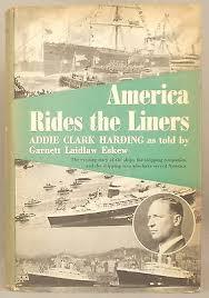 AMERICA RIDES THE LINERS Addie Clark Harding COMPANIES & MEN ...
