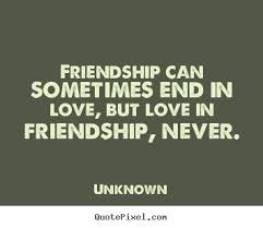 quotes about friendship friendship can sometimes end in love