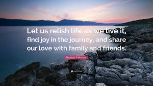"""thomas s monson quote """"let us relish life as we live it"""