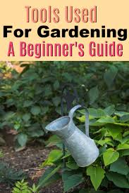 tools used for gardening a beginner s