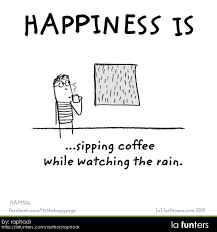 happiness is sipping coffee while watching the rain coffee