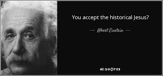 albert einstein quote you accept the historical jesus