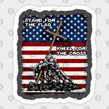 Stand For The Flag Kneel For The Cross Stand For The Flag Kneel For The Cross Sticker Teepublic