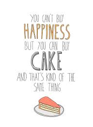 happiness is cake foodie quotes funny quotes inspirational