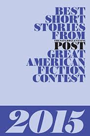 Best Short Stories from The Saturday Evening Post 2015 - Kindle edition by  Moss, N. West, Gerard, Sarah, Gray, Jim, Cailler, Mathieu, Trank, Lisa,  West, Myrna, Garner, Anita, Hazelbaker, Amy, Chater, Veronica,
