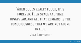 when souls really touch it is forever then space and time