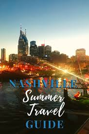 nashville summer travel guide the
