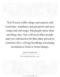 you ll need coffee shops and sunsets and road trips airplanes