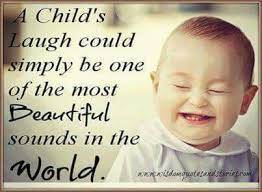 yes me hearing my baby laugh makes my day love it quotes for kids