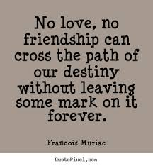 francois muriac picture quotes no love no friendship can cross