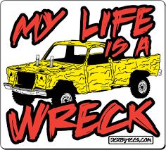 My Life Is A Wreck Truck Sticker Derbytees Com