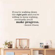 Amazon Com Akensan Wall Sticker Quote If You Re Walking Down The Right Path And You Re Willing To Keep Walking Eventually You Ll Make Progress Barack Obama Vinyl Wall Decal Inspirational Motivational Home Kitchen
