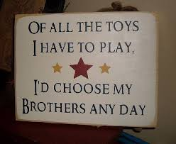 Of All The Toys I Have To Play Id Choose My Brothers Anyday Primitive Handpainted Wood Sign Kids Room Plaque Boys 22 00 Via Kids Signs Kids Room Boy S Room