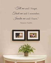 Amazon Com Tell Me And I Forget Teach Me And I Remember Involve Me And I Learn Benjamin Franklin Vinyl Wall Art Inspirational Quotes And Saying Home Decor Decal Sticker Home Kitchen