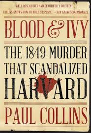 Blood & Ivy: The 1849 Murder That Scandalized Harvard by Paul Collins |  Paperback | Barnes & Noble®