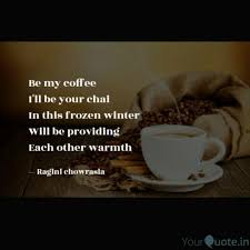 be my coffee i ll be your quotes writings by ragini