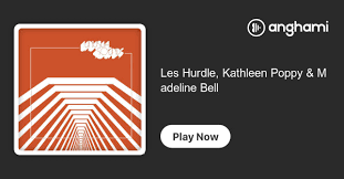 Les Hurdle, Kathleen Poppy & Madeline Bell | Play on Anghami