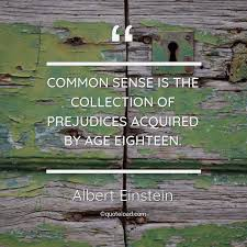 common sense is the collection of pr albert einstein about age