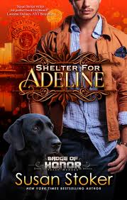 Shelter for Adeline: Badge of Honor: Texas Heroes, Book 7: Stoker, Susan:  9781682306017: Amazon.com: Books