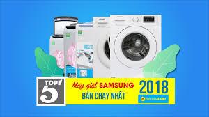 Top 5 máy giặt Samsung bán chạy nhất Điện máy XANH năm 2018