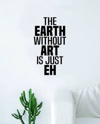 The Earth Without Art Wall Decal Decor Sticker Vinyl Room Bedroom Home Boop Decals