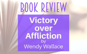 Book Review: Victory Over Affliction by Wendy Wallace
