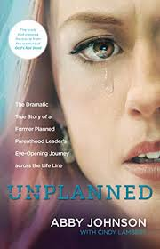Unplanned: The Dramatic True Story of a Former Planned Parenthood ...