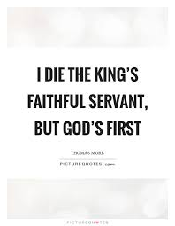 i die the king s faithful servant but god s first picture quotes