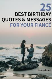 best birthday wishes quotes and messages for your sweet fiance
