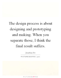 the design process is about designing and prototyping and