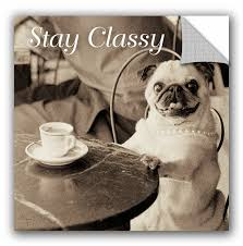 Artwall Jim Dratfield Cafe Pug V2 Stay Classy Wall Decal Wayfair