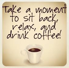 take a moment to sit back relax and drink coffee coffee humor