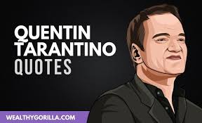 highly motivational quentin tarantino quotes wealthy gorilla