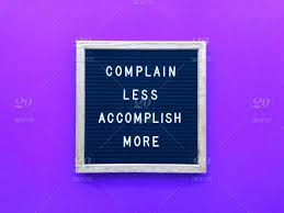 complain less accomplish more stop wasting your time be
