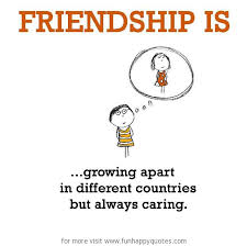 friendship is growing apart in different countries but always