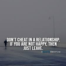 don t cheat in a relationship if you are not happy then just